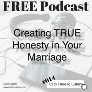 Podcast 014 – Creating TRUE Honesty in Your Marriage. Real honesty is vital to a great marriage. Here's how to create it.