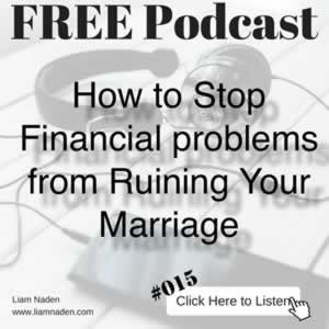 Podcast 015 – How to Stop Financial Problems from Ruining Your Marriage. Steps to Stop Money Pressures from Affecting Your Relationship.