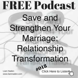 Podcast 018 - Save and Strengthen Your Marriage: Relationship Transformation. Your questions answered about saving and strengthening your marriage .