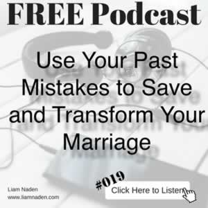 Podcast 019 - Use Your Past Mistakes to Save and Transform Your Marriage. Your past mistakes can be the key to a happy marriage .